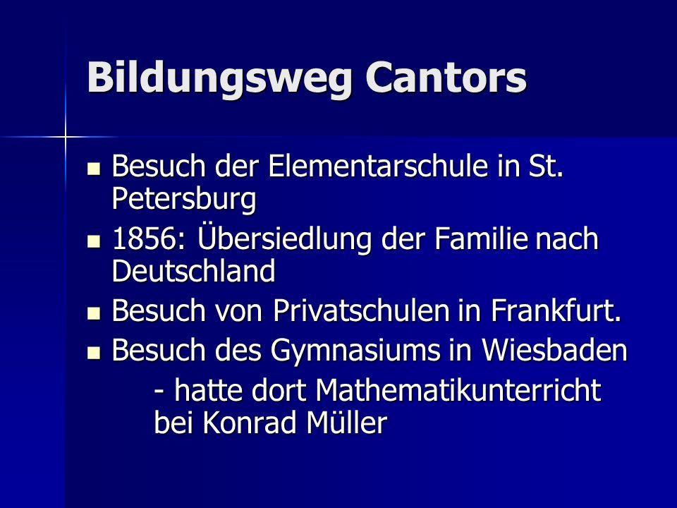Cantor verspürte früh den Wunsch Mathematik zu studieren, aber sein Vater hielt eine Ingenieurausbildung unter wirtschaftlichen Gesichtspunkten für sinnvoller.