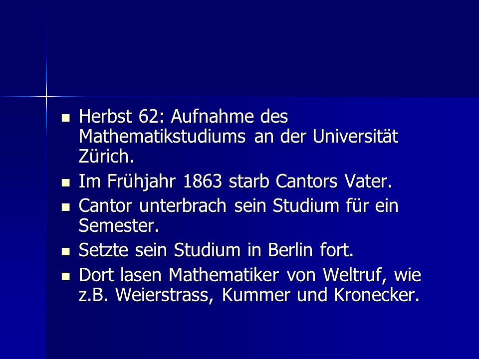 1866: Cantor studiert ein Semester in Göttingen 1866: Cantor studiert ein Semester in Göttingen 1867: Cantor reicht seine Dissertation in Berlin ein: De aequationibus secundi gradus indeterminantis (Über unbestimmte Gleichungen 2.