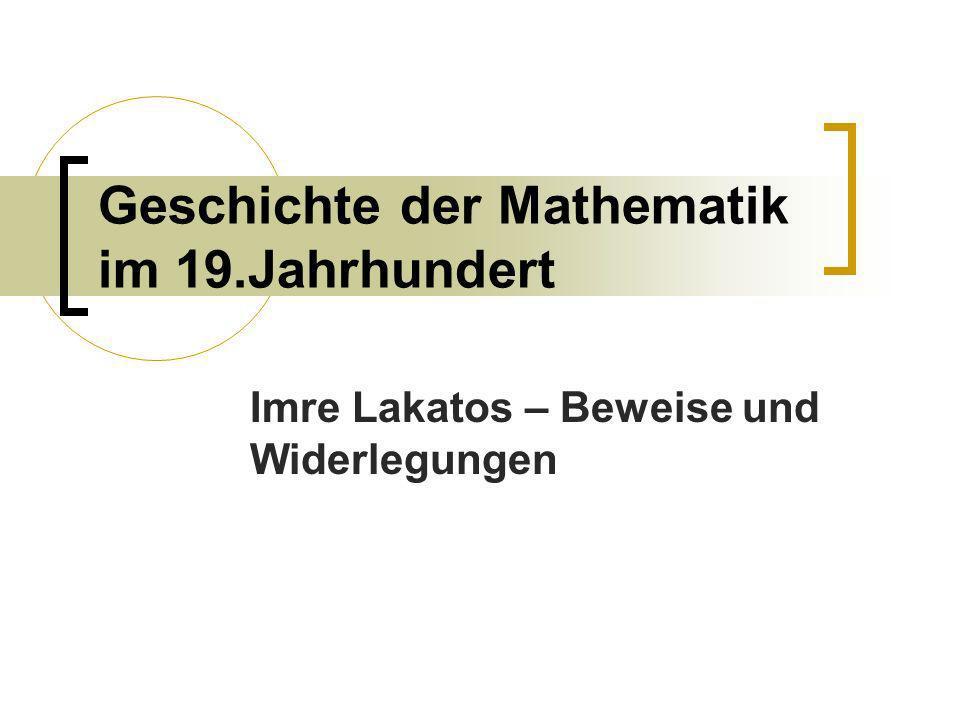 Geschichte der Mathematik im 19.Jahrhundert Imre Lakatos – Beweise und Widerlegungen