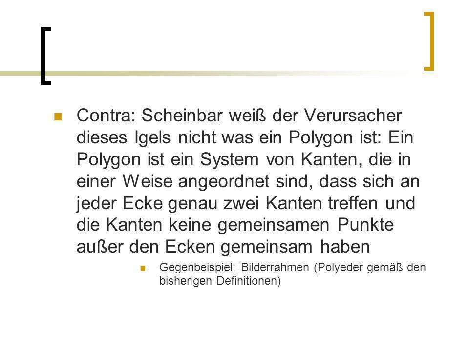 Contra: Scheinbar weiß der Verursacher dieses Igels nicht was ein Polygon ist: Ein Polygon ist ein System von Kanten, die in einer Weise angeordnet si