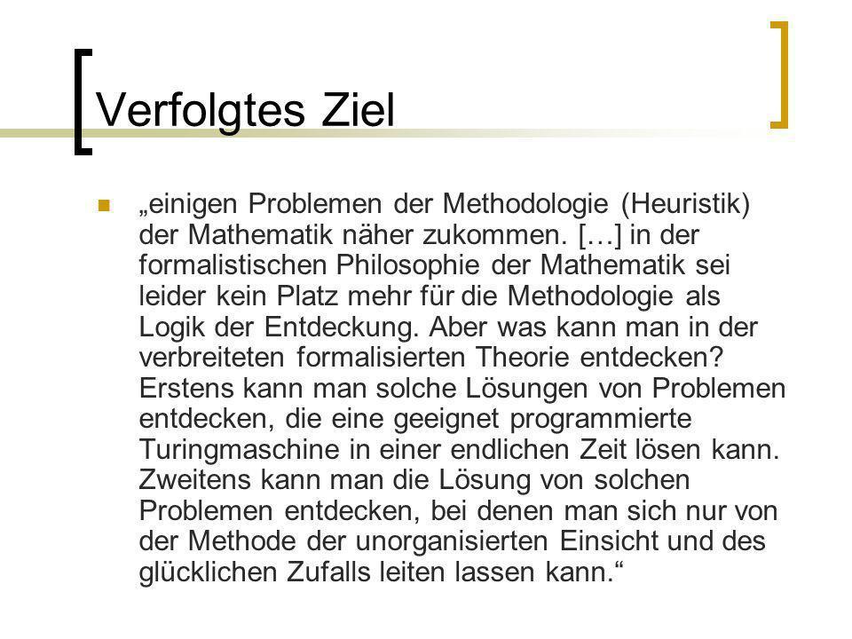 Verfolgtes Ziel einigen Problemen der Methodologie (Heuristik) der Mathematik näher zukommen. […] in der formalistischen Philosophie der Mathematik se