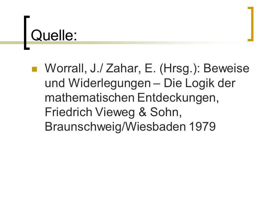 Quelle: Worrall, J./ Zahar, E. (Hrsg.): Beweise und Widerlegungen – Die Logik der mathematischen Entdeckungen, Friedrich Vieweg & Sohn, Braunschweig/W