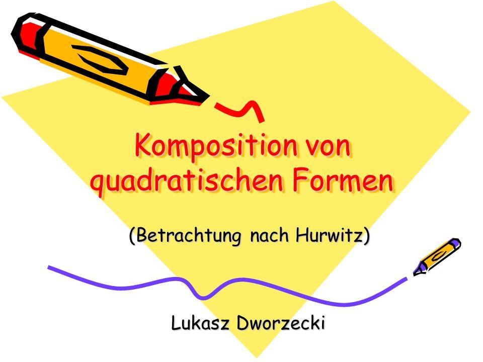 Komposition von quadratischen Formen Lukasz Dworzecki (Betrachtung nach Hurwitz)