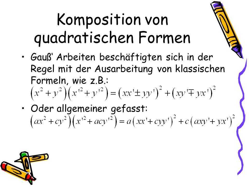 Komposition von quadratischen Formen Gauß Arbeiten beschäftigten sich in der Regel mit der Ausarbeitung von klassischen Formeln, wie z.B.: Oder allgemeiner gefasst: