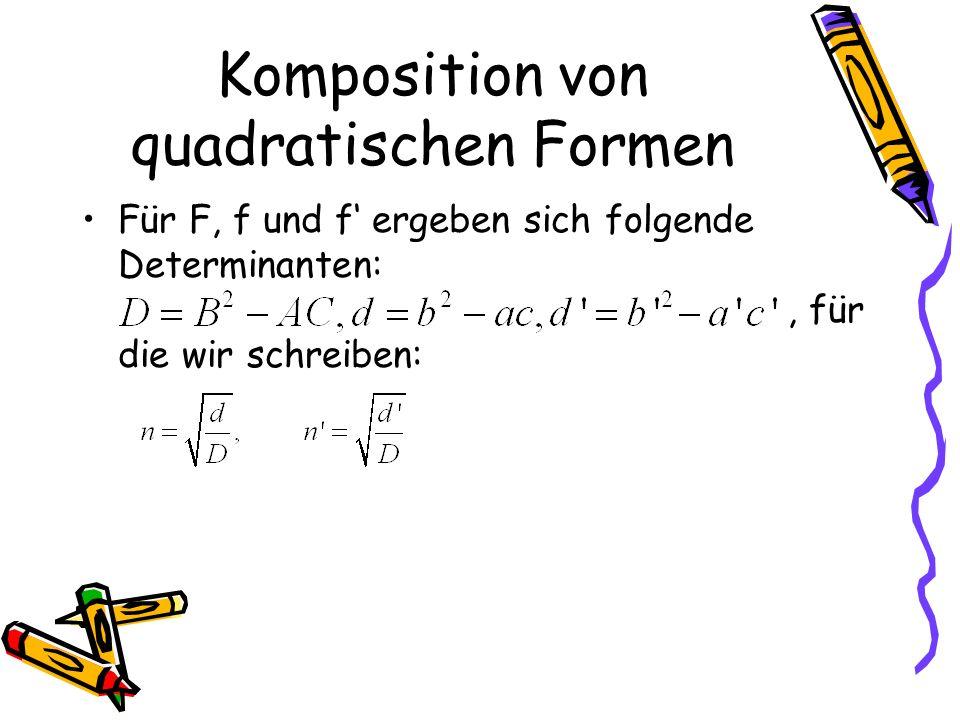 Komposition von quadratischen Formen Für F, f und f ergeben sich folgende Determinanten:, für die wir schreiben: