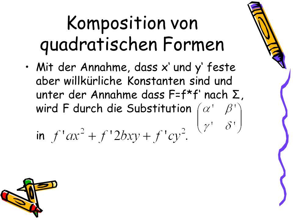 Komposition von quadratischen Formen Mit der Annahme, dass x und y feste aber willkürliche Konstanten sind und unter der Annahme dass F=f*f nach Σ, wird F durch die Substitution in.