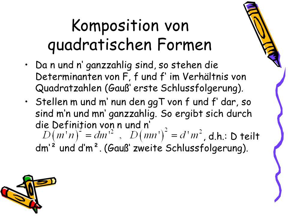 Komposition von quadratischen Formen Da n und n ganzzahlig sind, so stehen die Determinanten von F, f und f im Verhältnis von Quadratzahlen (Gauß erste Schlussfolgerung).