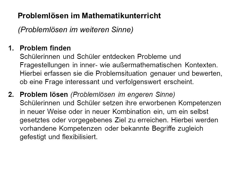 Problemlösen im Mathematikunterricht (Problemlösen im weiteren Sinne) 3.Problem weiterentwickeln Die Suche nach einer Problemlösung führt auf neue oder allgemeinere Ideen oder auf weiterführende Probleme.
