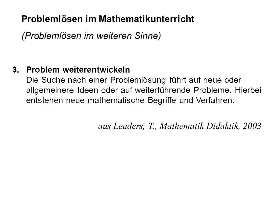 Problemlösen im Mathematikunterricht (Problemlösen im weiteren Sinne) 3.Problem weiterentwickeln Die Suche nach einer Problemlösung führt auf neue ode