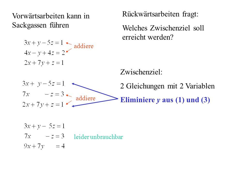 Vorwärtsarbeiten kann in Sackgassen führen addiere Rückwärtsarbeiten fragt: Welches Zwischenziel soll erreicht werden? Zwischenziel: 2 Gleichungen mit