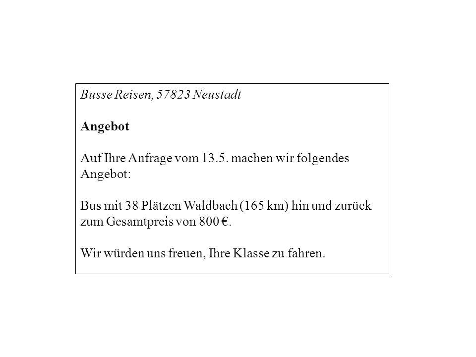 Busse Reisen, 57823 Neustadt Angebot Auf Ihre Anfrage vom 13.5. machen wir folgendes Angebot: Bus mit 38 Plätzen Waldbach (165 km) hin und zurück zum