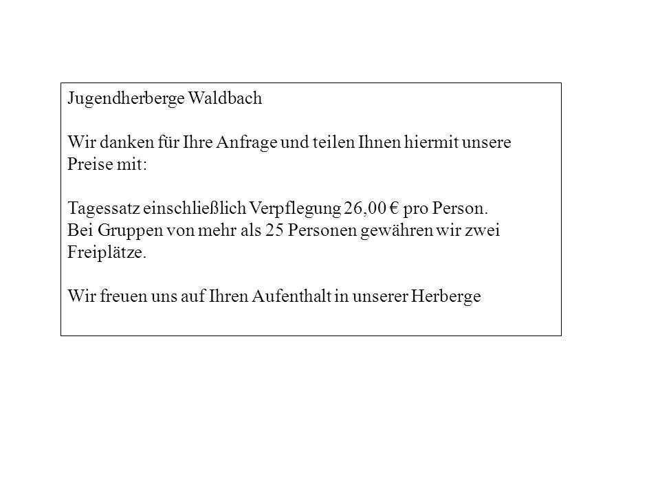 Jugendherberge Waldbach Wir danken für Ihre Anfrage und teilen Ihnen hiermit unsere Preise mit: Tagessatz einschließlich Verpflegung 26,00 pro Person.