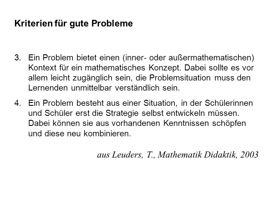 Kriterien für gute Probleme 3.Ein Problem bietet einen (inner- oder außermathematischen) Kontext für ein mathematisches Konzept. Dabei sollte es vor a