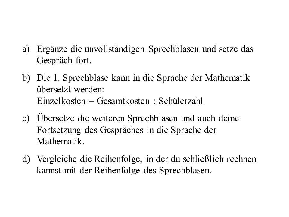 a)Ergänze die unvollständigen Sprechblasen und setze das Gespräch fort. b)Die 1. Sprechblase kann in die Sprache der Mathematik übersetzt werden: Einz