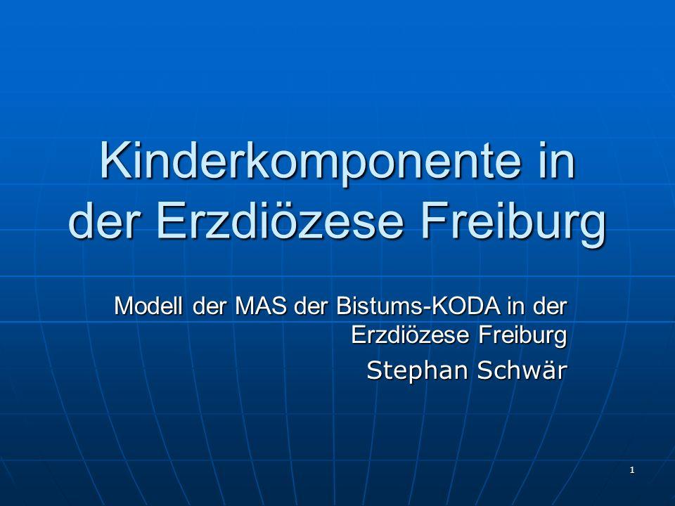 1 Kinderkomponente in der Erzdiözese Freiburg Modell der MAS der Bistums-KODA in der Erzdiözese Freiburg Stephan Schwär