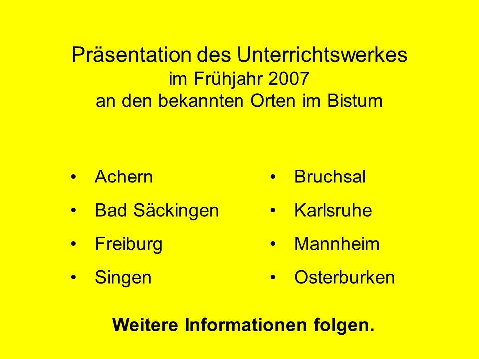 Achern Bad Säckingen Freiburg Singen Präsentation des Unterrichtswerkes im Frühjahr 2007 an den bekannten Orten im Bistum Bruchsal Karlsruhe Mannheim