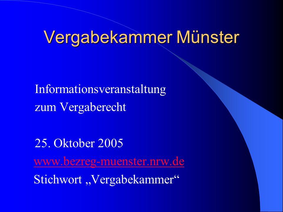 Vergabekammer Münster Informationsveranstaltung zum Vergaberecht 25. Oktober 2005 www.bezreg-muenster.nrw.de Stichwort Vergabekammer