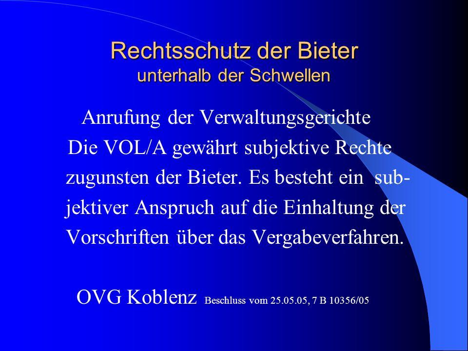 Rechtsschutz der Bieter unterhalb der Schwellen Anrufung der Verwaltungsgerichte Die VOL/A gewährt subjektive Rechte zugunsten der Bieter. Es besteht