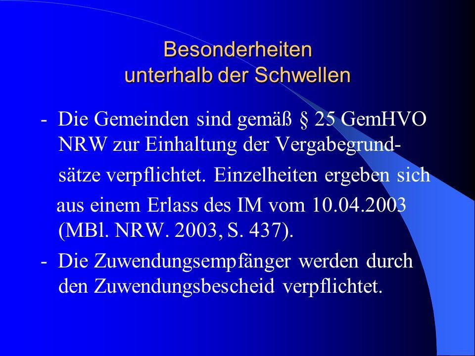 Besonderheiten unterhalb der Schwellen - Die Gemeinden sind gemäß § 25 GemHVO NRW zur Einhaltung der Vergabegrund- sätze verpflichtet. Einzelheiten er