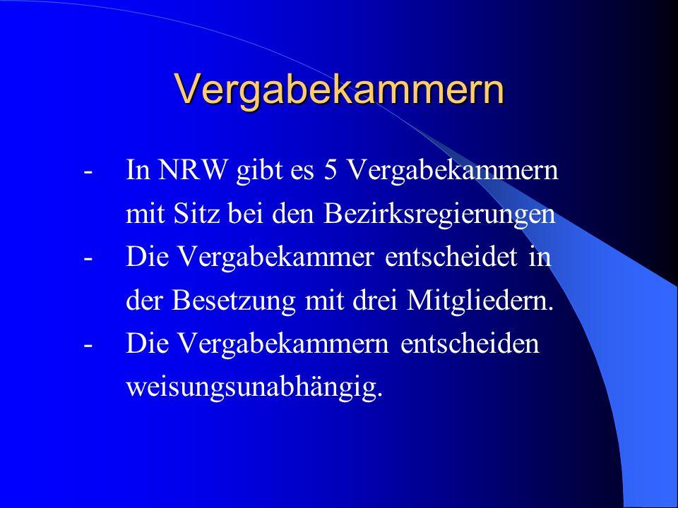 Vergabekammern -In NRW gibt es 5 Vergabekammern mit Sitz bei den Bezirksregierungen -Die Vergabekammer entscheidet in der Besetzung mit drei Mitgliede