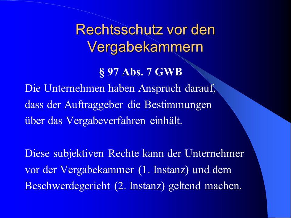 Rechtsschutz vor den Vergabekammern § 97 Abs. 7 GWB Die Unternehmen haben Anspruch darauf, dass der Auftraggeber die Bestimmungen über das Vergabeverf