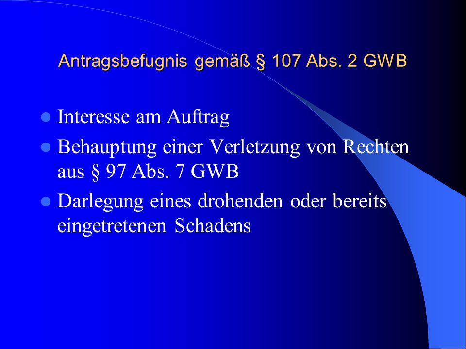 Antragsbefugnis gemäß § 107 Abs. 2 GWB Interesse am Auftrag Behauptung einer Verletzung von Rechten aus § 97 Abs. 7 GWB Darlegung eines drohenden oder