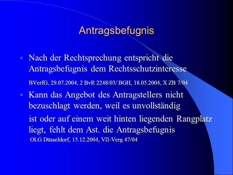 Antragsbefugnis Nach der Rechtsprechung entspricht die Antragsbefugnis dem Rechtsschutzinteresse BVerfG, 29.07.2004, 2 BvR 2248/03/ BGH, 18.05.2004, X