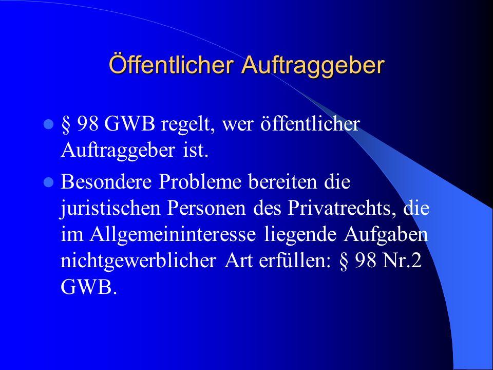 Öffentlicher Auftraggeber § 98 GWB regelt, wer öffentlicher Auftraggeber ist. Besondere Probleme bereiten die juristischen Personen des Privatrechts,
