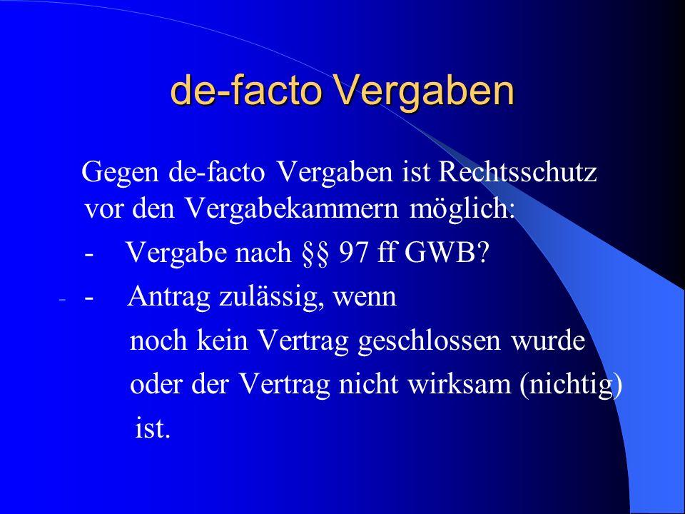 de-facto Vergaben Gegen de-facto Vergaben ist Rechtsschutz vor den Vergabekammern möglich: - Vergabe nach §§ 97 ff GWB? - -Antrag zulässig, wenn noch