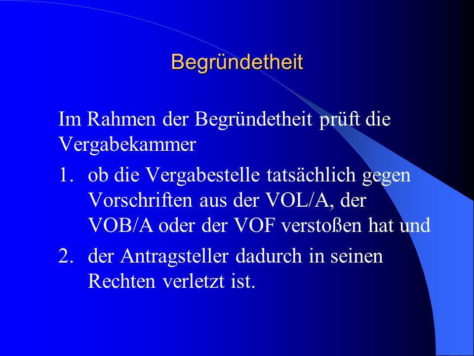 Begründetheit Im Rahmen der Begründetheit prüft die Vergabekammer 1.ob die Vergabestelle tatsächlich gegen Vorschriften aus der VOL/A, der VOB/A oder
