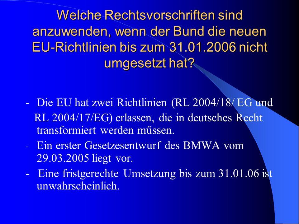 Welche Rechtsvorschriften sind anzuwenden, wenn der Bund die neuen EU-Richtlinien bis zum 31.01.2006 nicht umgesetzt hat? -Die EU hat zwei Richtlinien