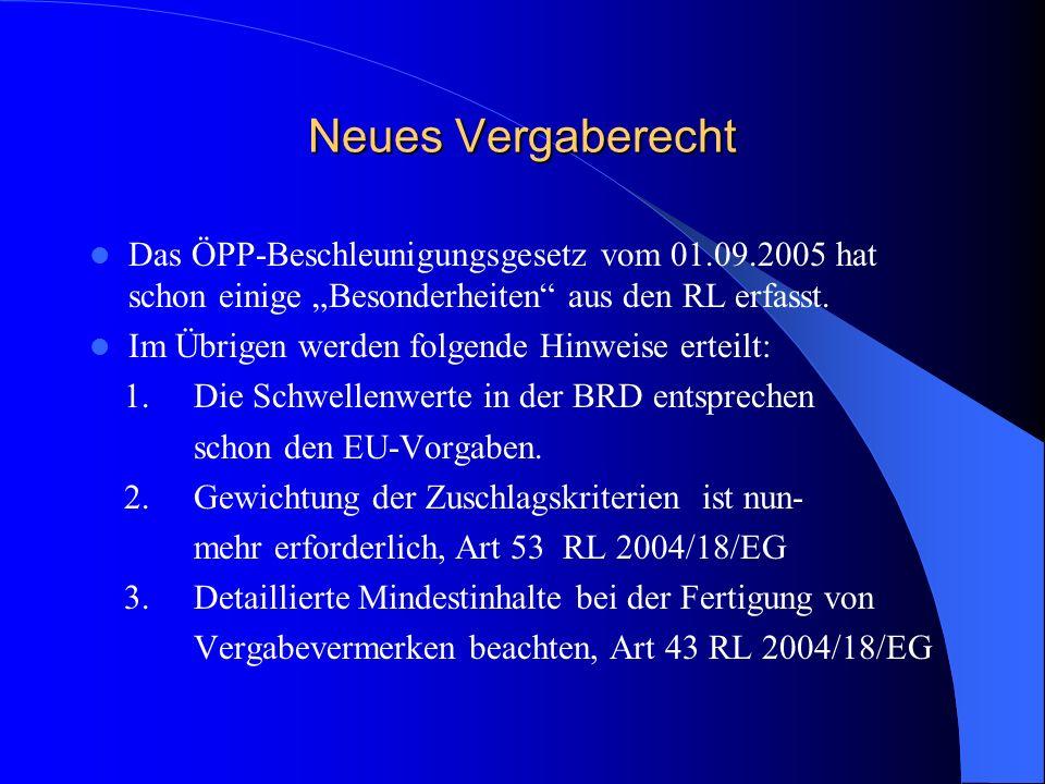 Neues Vergaberecht Das ÖPP-Beschleunigungsgesetz vom 01.09.2005 hat schon einige Besonderheiten aus den RL erfasst. Im Übrigen werden folgende Hinweis