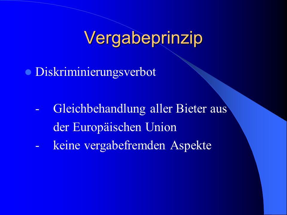 Vergabeprinzip Diskriminierungsverbot -Gleichbehandlung aller Bieter aus der Europäischen Union -keine vergabefremden Aspekte