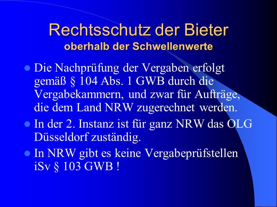 Rechtsschutz der Bieter oberhalb der Schwellenwerte Die Nachprüfung der Vergaben erfolgt gemäß § 104 Abs. 1 GWB durch die Vergabekammern, und zwar für