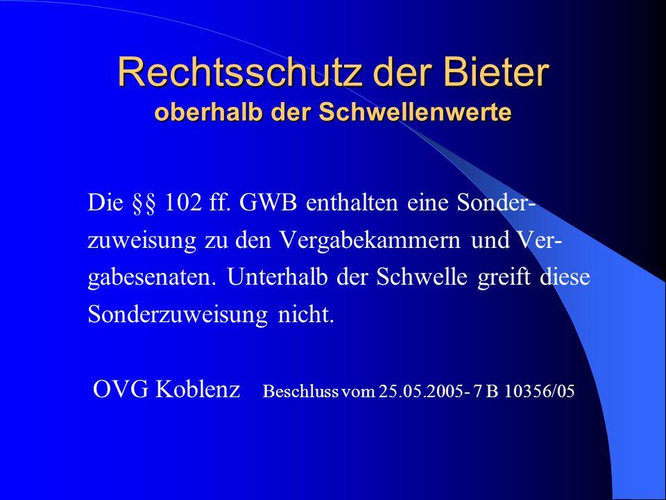 Rechtsschutz der Bieter oberhalb der Schwellenwerte Die Bieter können gemäß § 102 GWB auch die Aufsichtsbehörden anrufen und eine Überprüfung veranlassen.