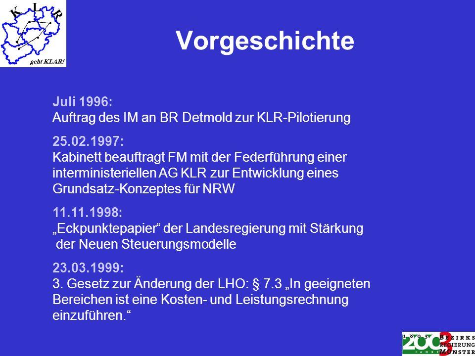 Vorgeschichte Juli 1996: Auftrag des IM an BR Detmold zur KLR-Pilotierung 25.02.1997: Kabinett beauftragt FM mit der Federführung einer interministeri