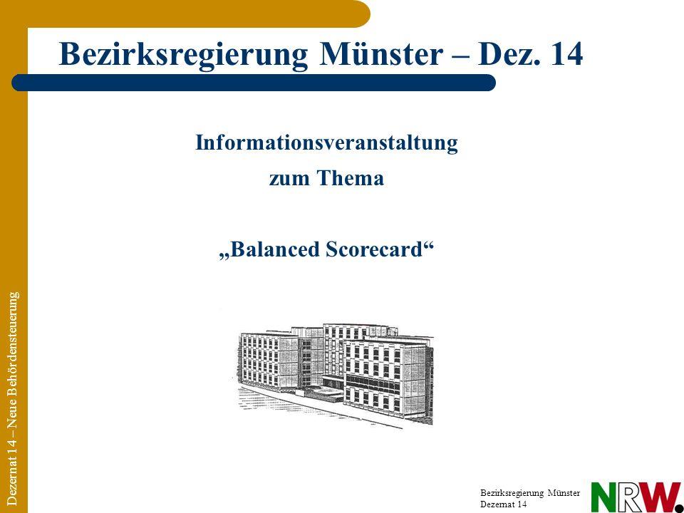 Informationsveranstaltung zum Thema Balanced Scorecard Dezernat 14 – Neue Behördensteuerung Bezirksregierung Münster Dezernat 14 Bezirksregierung Münster – Dez.