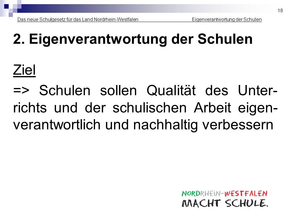 Das neue Schulgesetz für das Land Nordrhein-Westfalen ___ __________ Eigenverantwortung der Schulen 2. Eigenverantwortung der Schulen Ziel => Schulen