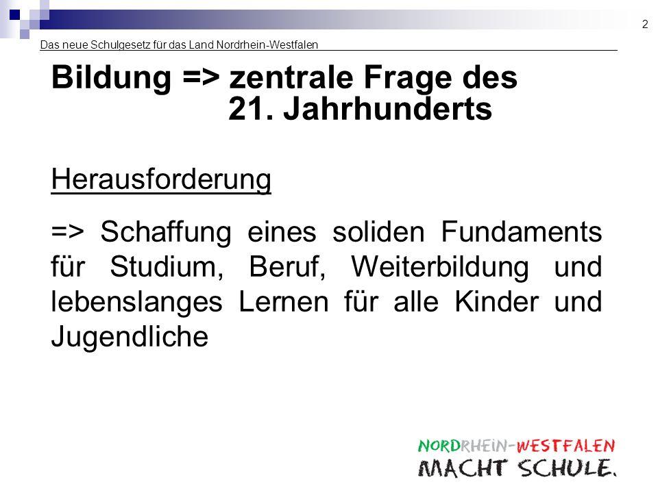 Das neue Schulgesetz für das Land Nordrhein-Westfalen ___________________ Bildung => zentrale Frage des 21. Jahrhunderts Herausforderung => Schaffung