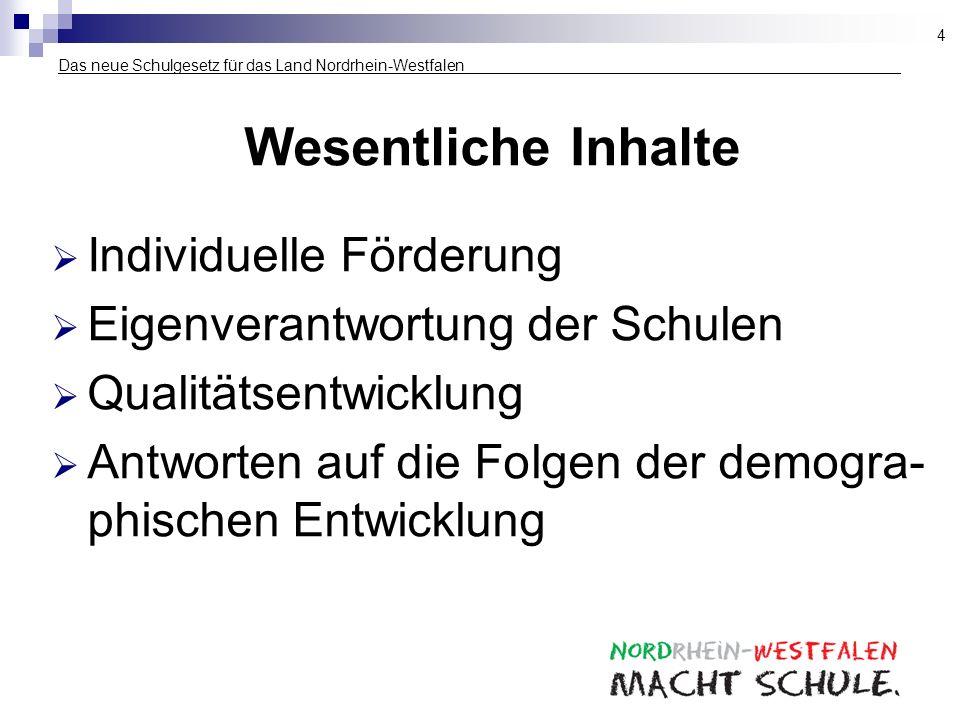 Das neue Schulgesetz für das Land Nordrhein-Westfalen___________________ Wesentliche Inhalte Individuelle Förderung Eigenverantwortung der Schulen Qua