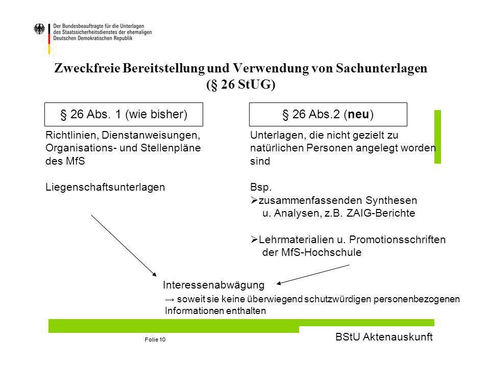 BStU Aktenauskunft Folie 10 Zweckfreie Bereitstellung und Verwendung von Sachunterlagen (§ 26 StUG) § 26 Abs.
