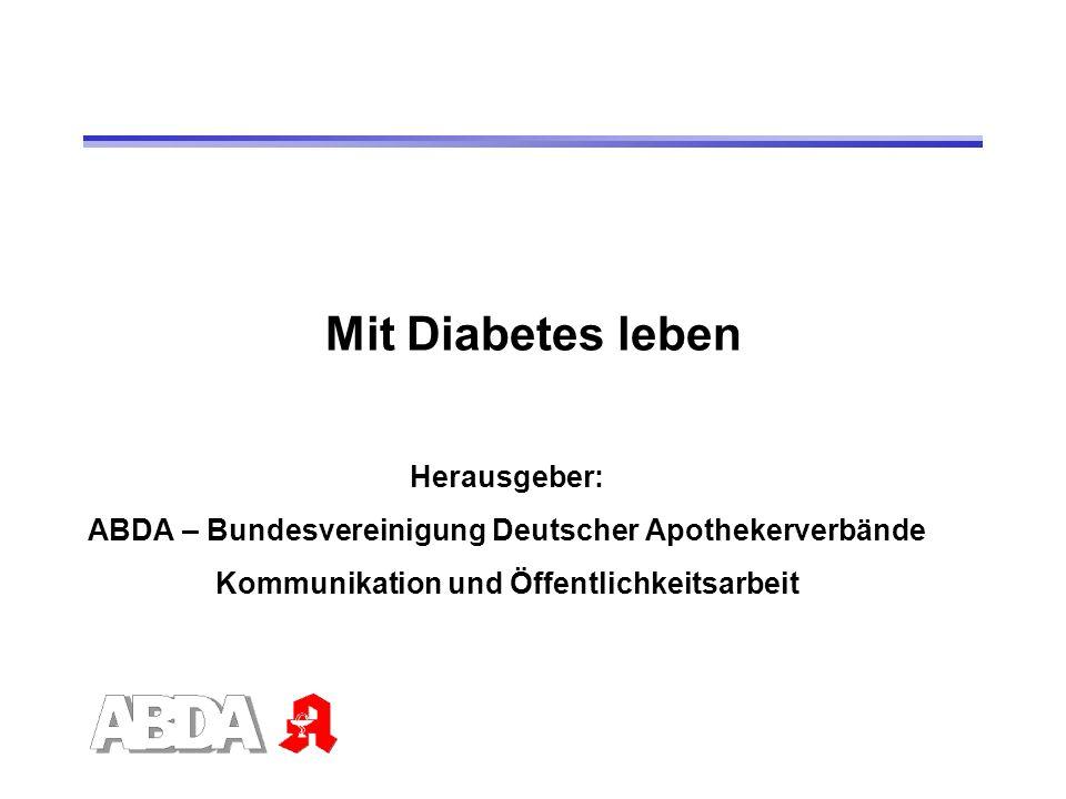 Mit Diabetes leben Herausgeber: ABDA – Bundesvereinigung Deutscher Apothekerverbände Kommunikation und Öffentlichkeitsarbeit
