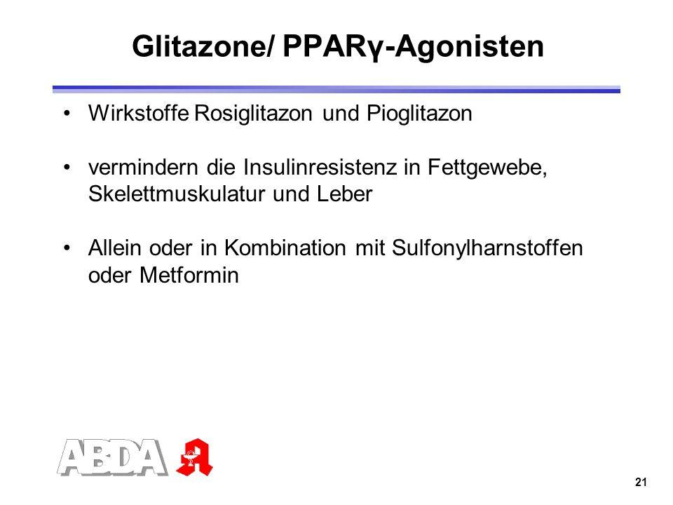 21 Glitazone/ PPARγ-Agonisten Wirkstoffe Rosiglitazon und Pioglitazon vermindern die Insulinresistenz in Fettgewebe, Skelettmuskulatur und Leber Allei