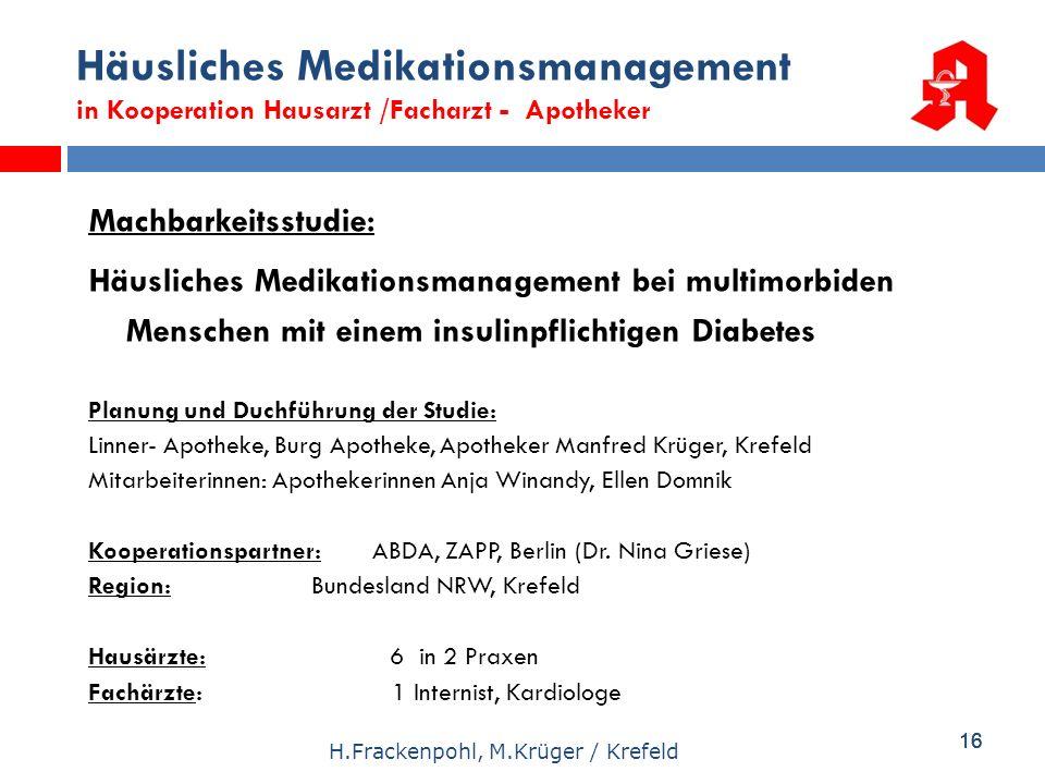 16 H.Frackenpohl, M.Krüger / Krefeld Häusliches Medikationsmanagement in Kooperation Hausarzt /Facharzt - Apotheker Machbarkeitsstudie: Häusliches Med