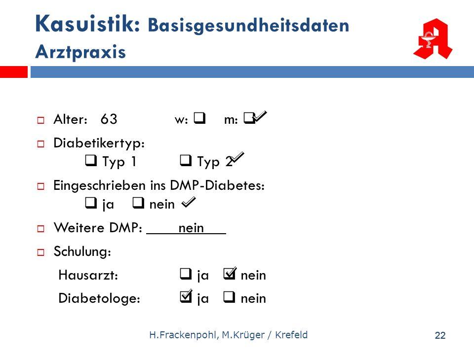 22 Kasuistik: Basisgesundheitsdaten Arztpraxis Alter: 63 w: m: Diabetikertyp: Typ 1 Typ 2 Eingeschrieben ins DMP-Diabetes: ja nein Weitere DMP: nein S