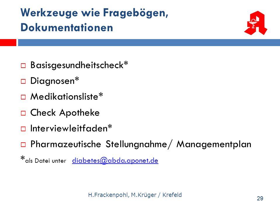 29 H.Frackenpohl, M.Krüger / Krefeld Werkzeuge wie Fragebögen, Dokumentationen Basisgesundheitscheck* Diagnosen* Medikationsliste* Check Apotheke Inte