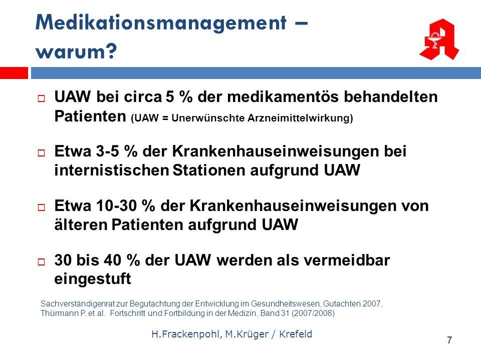 77 Medikationsmanagement – warum? UAW bei circa 5 % der medikamentös behandelten Patienten (UAW = Unerwünschte Arzneimittelwirkung) Etwa 3-5 % der Kra
