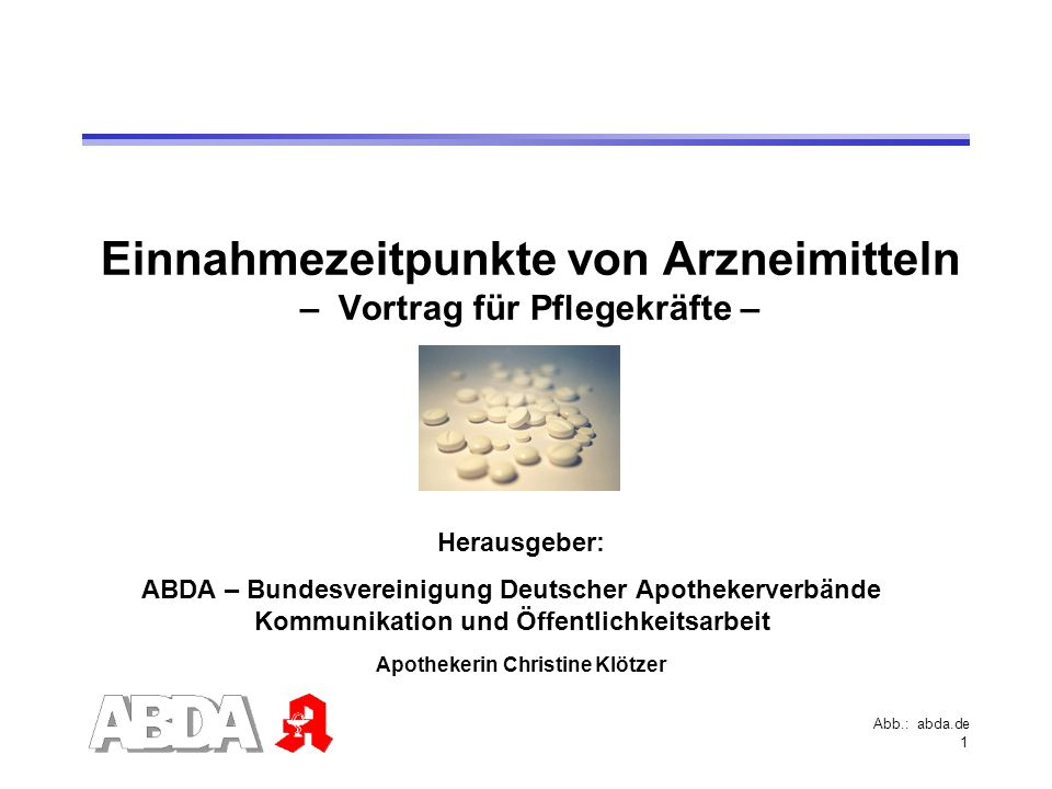 1 Einnahmezeitpunkte von Arzneimitteln – Vortrag für Pflegekräfte – Herausgeber: ABDA – Bundesvereinigung Deutscher Apothekerverbände Kommunikation un