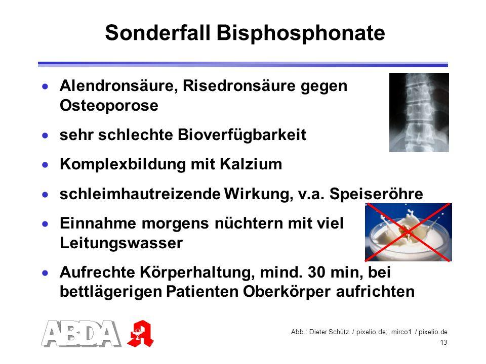 13 Alendronsäure, Risedronsäure gegen Osteoporose sehr schlechte Bioverfügbarkeit Komplexbildung mit Kalzium schleimhautreizende Wirkung, v.a. Speiser