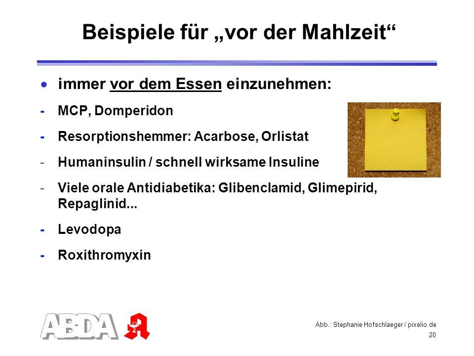 20 immer vor dem Essen einzunehmen: - MCP, Domperidon -Resorptionshemmer: Acarbose, Orlistat -Humaninsulin / schnell wirksame Insuline -Viele orale An